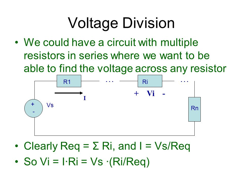 Voltage Division We could have a circuit with multiple resistors in series where we want to be able to find the voltage across any resistor.