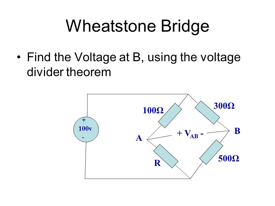 Wheatstone Bridge Find the Voltage at B, using the voltage divider theorem. 300Ω. 100Ω. + 100v.