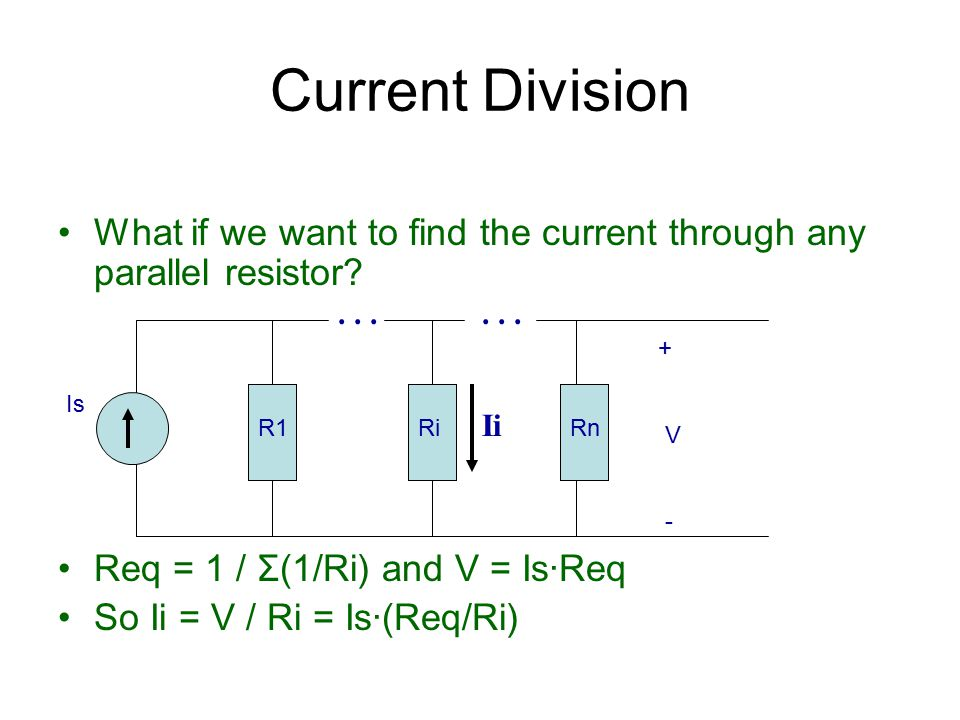Current Division What if we want to find the current through any parallel resistor Req = 1 / Σ(1/Ri) and V = Is·Req.
