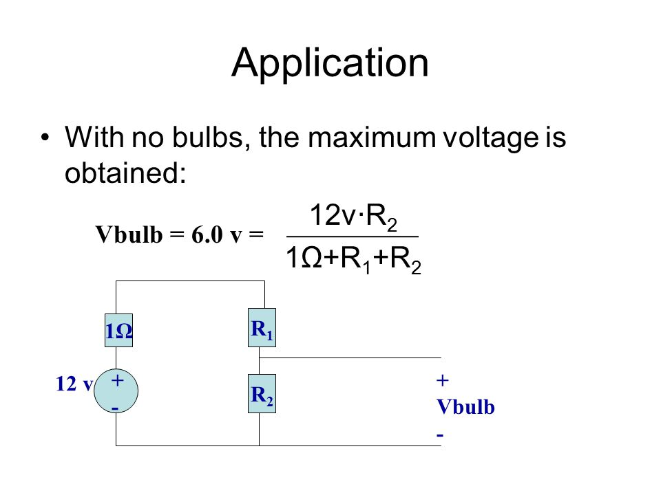 Application With no bulbs, the maximum voltage is obtained: 12v·R2