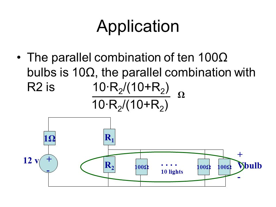 Application The parallel combination of ten 100Ω bulbs is 10Ω, the parallel combination with R2 is 10·R2/(10+R2)