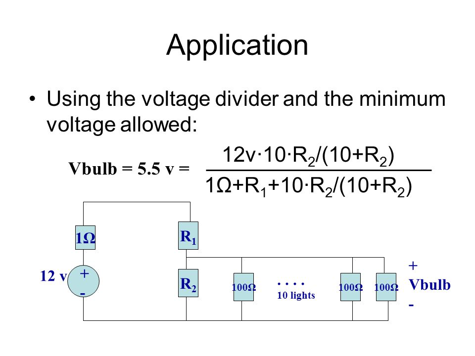 Application Using the voltage divider and the minimum voltage allowed: