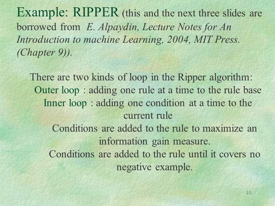 Example: RIPPER (this and the next three slides are borrowed from E