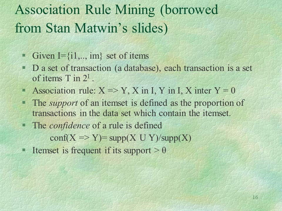 Association Rule Mining (borrowed from Stan Matwin's slides)