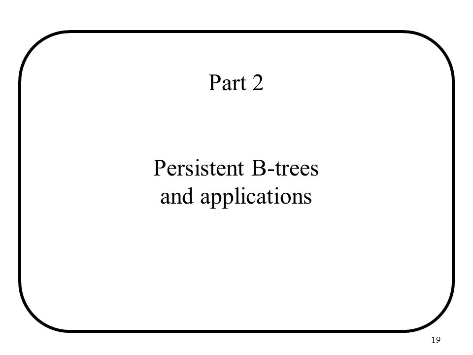 Part 2 Persistent B-trees and applications