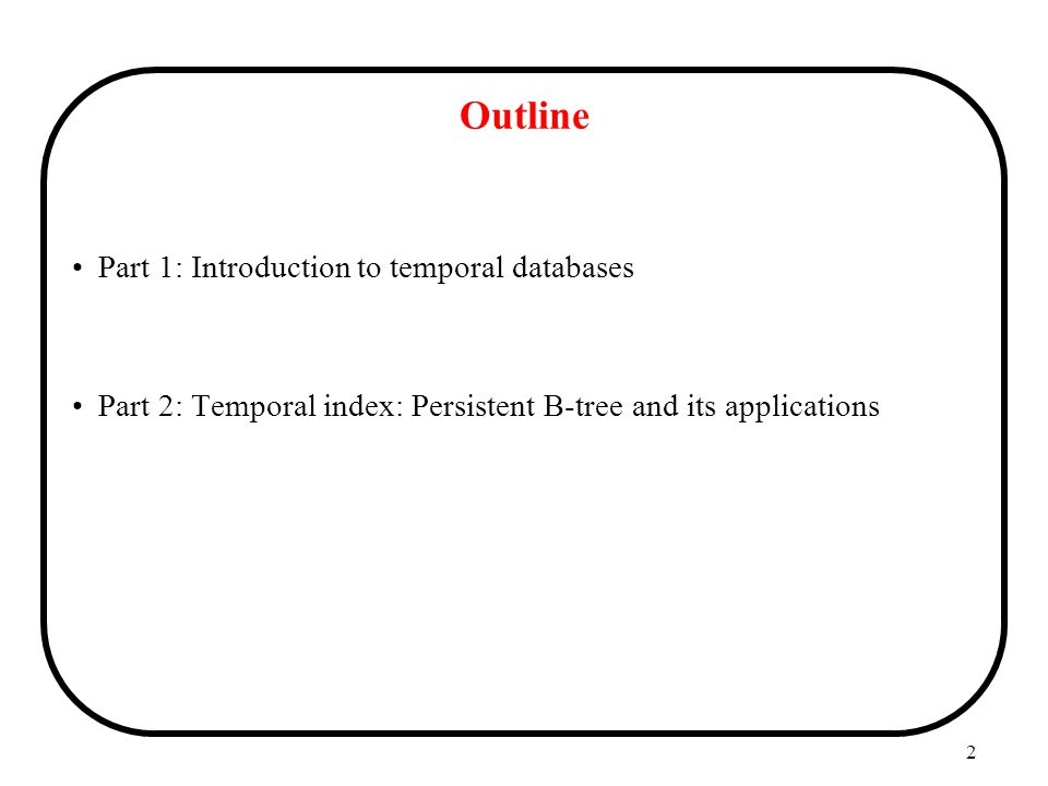Outline Part 1: Introduction to temporal databases