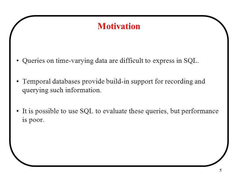 Motivation Queries on time-varying data are difficult to express in SQL.