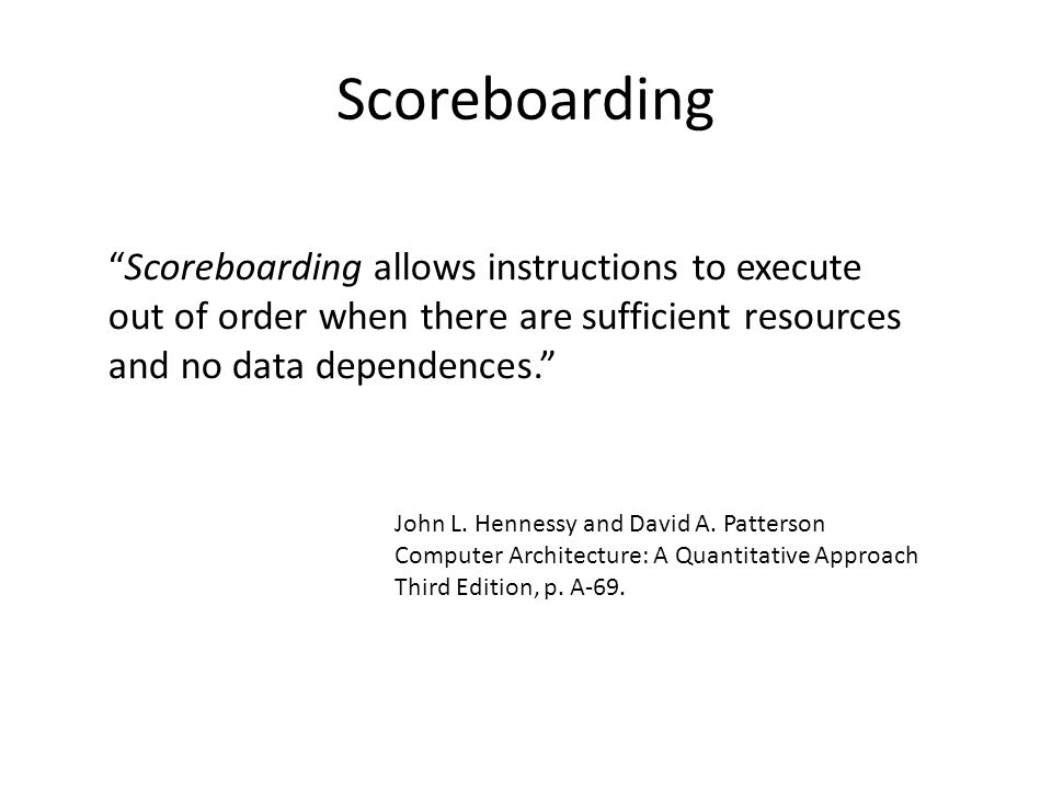 Scoreboarding Scoreboarding allows instructions to execute