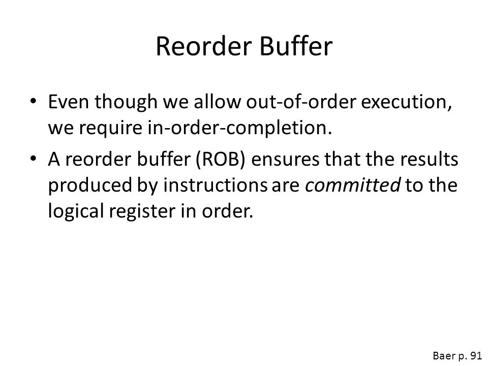 Reorder Buffer Even though we allow out-of-order execution, we require in-order-completion.