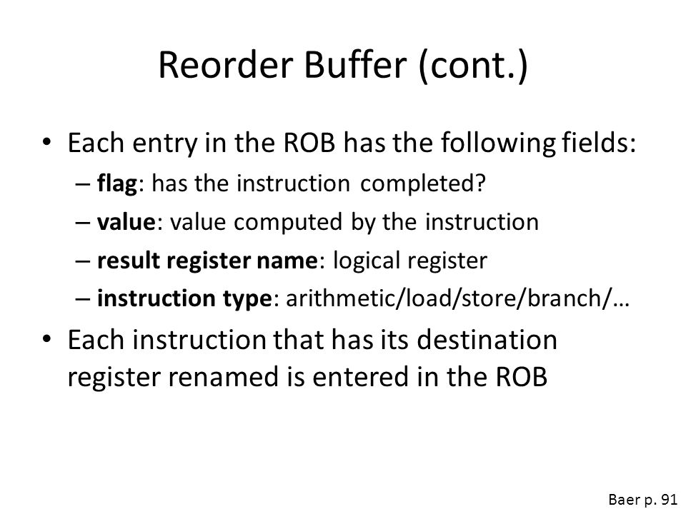 Reorder Buffer (cont.) Each entry in the ROB has the following fields: