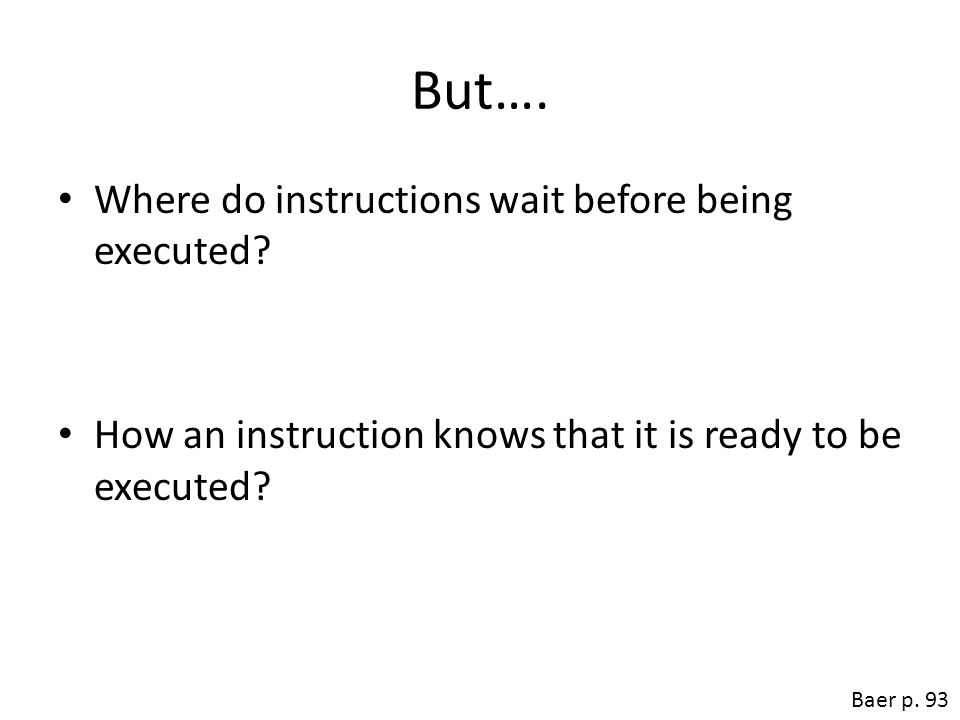 But…. Where do instructions wait before being executed