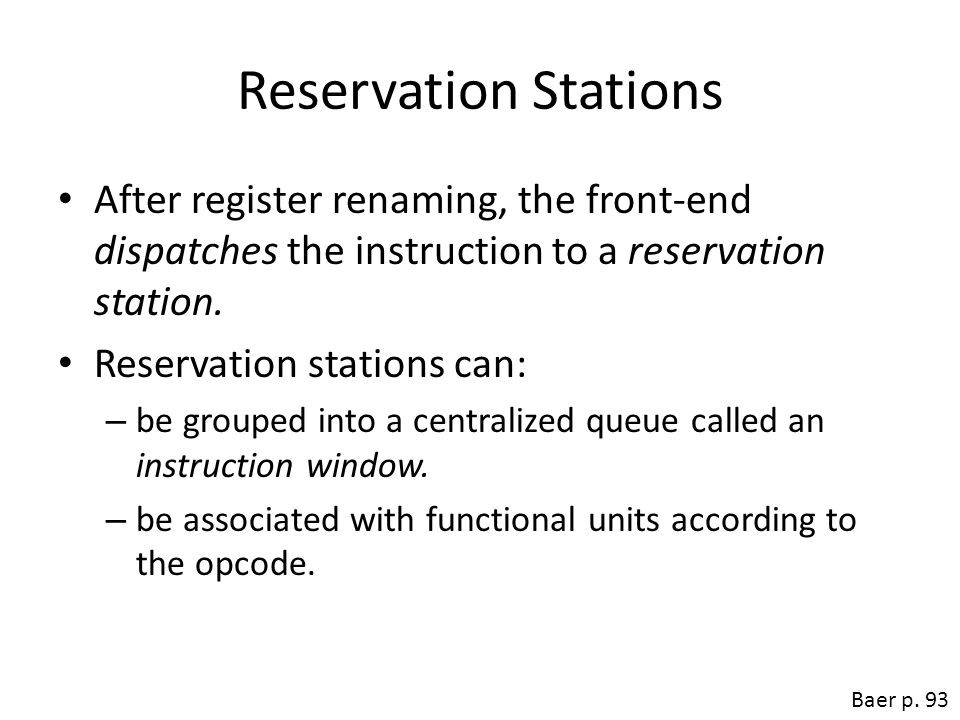 Reservation Stations After register renaming, the front-end dispatches the instruction to a reservation station.