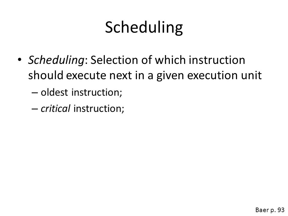 Scheduling Scheduling: Selection of which instruction should execute next in a given execution unit.
