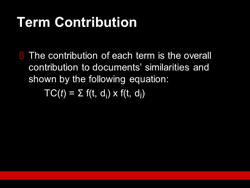 Term Contribution The contribution of each term is the overall contribution to documents' similarities and shown by the following equation: