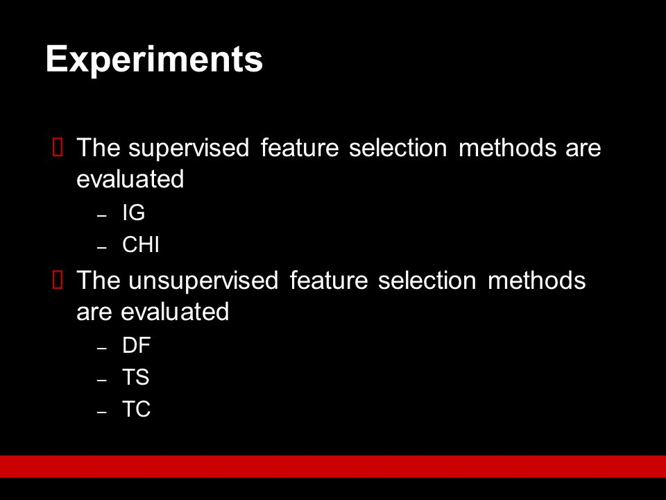 Experiments The supervised feature selection methods are evaluated