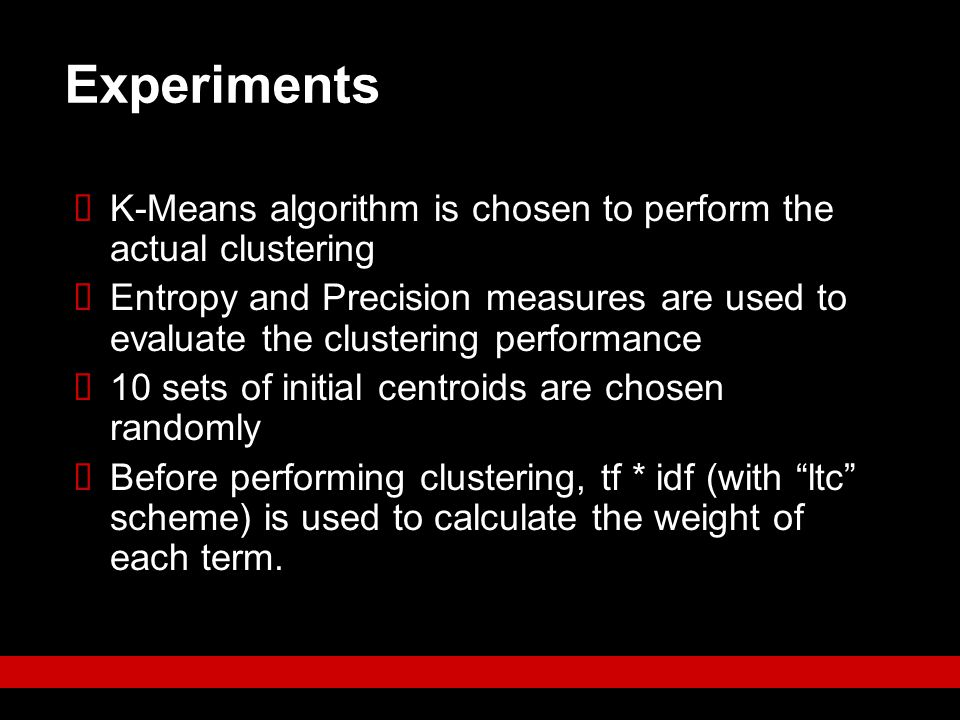 Experiments K-Means algorithm is chosen to perform the actual clustering.
