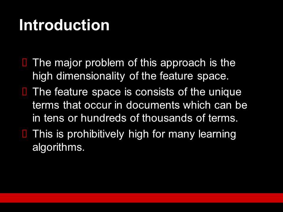 Introduction The major problem of this approach is the high dimensionality of the feature space.