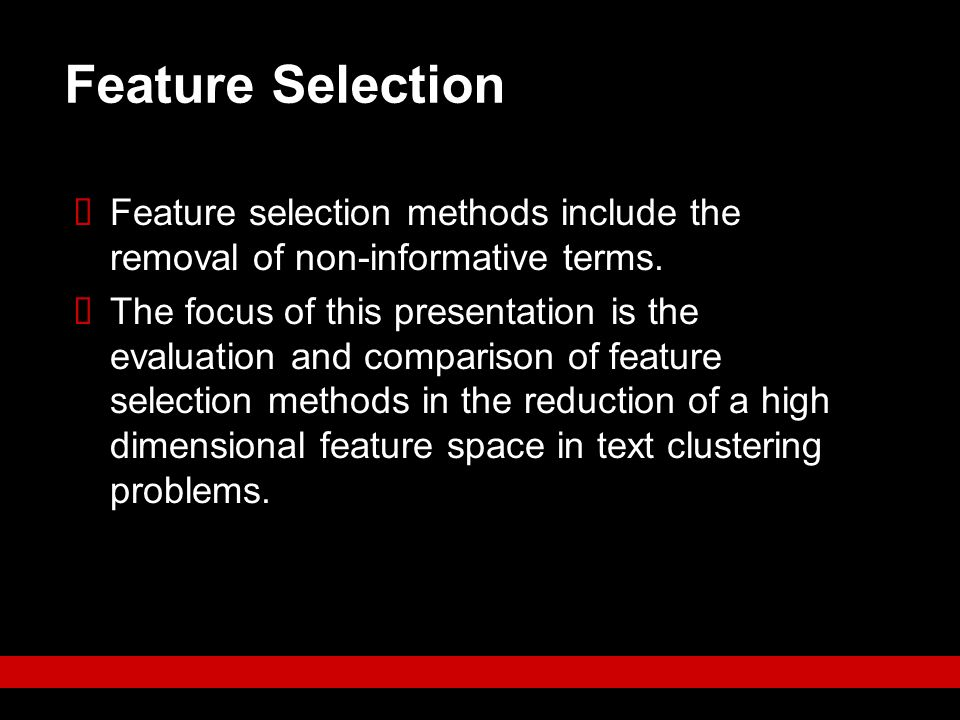 Feature Selection Feature selection methods include the removal of non-informative terms.