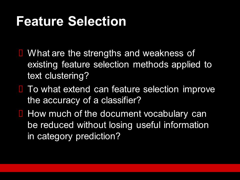 Feature Selection What are the strengths and weakness of existing feature selection methods applied to text clustering