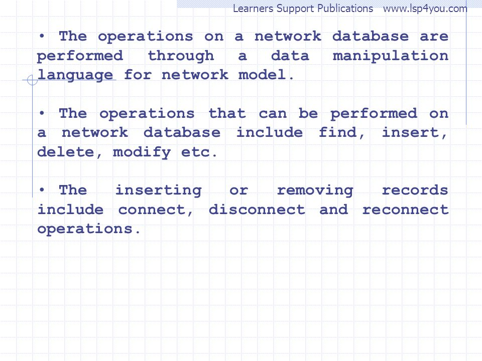 The operations on a network database are performed through a data manipulation language for network model.