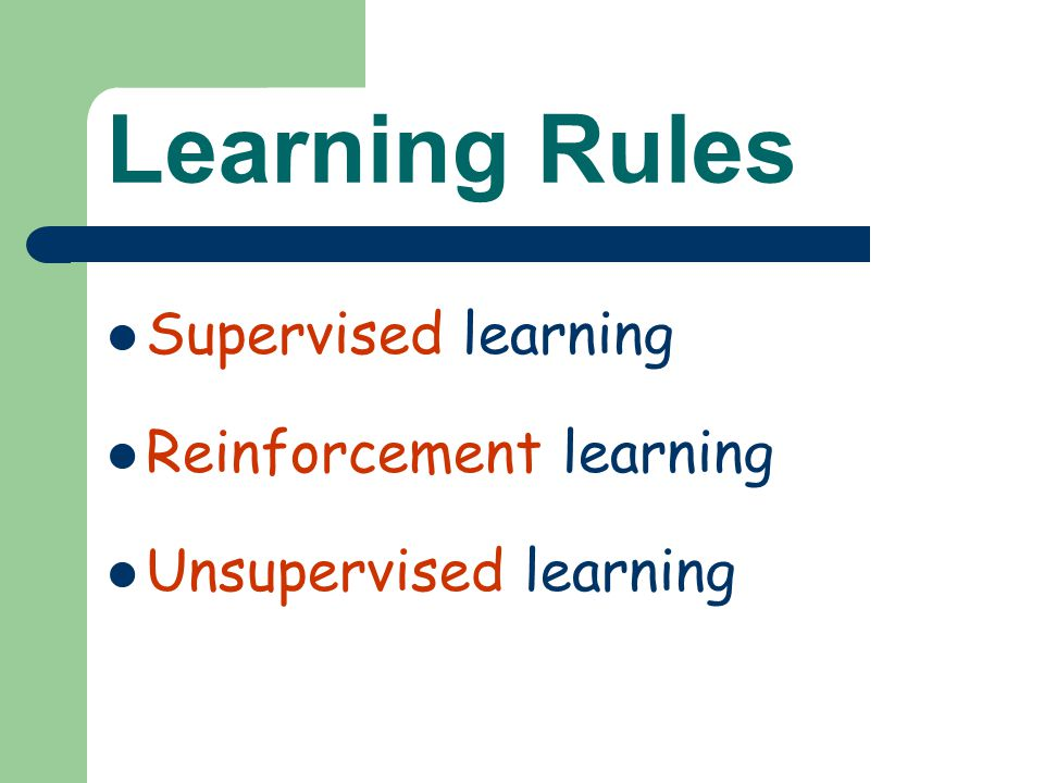Learning Rules Supervised learning Reinforcement learning