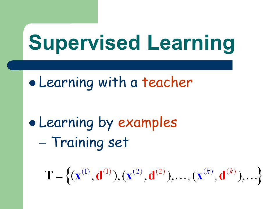 Supervised Learning Learning with a teacher Learning by examples