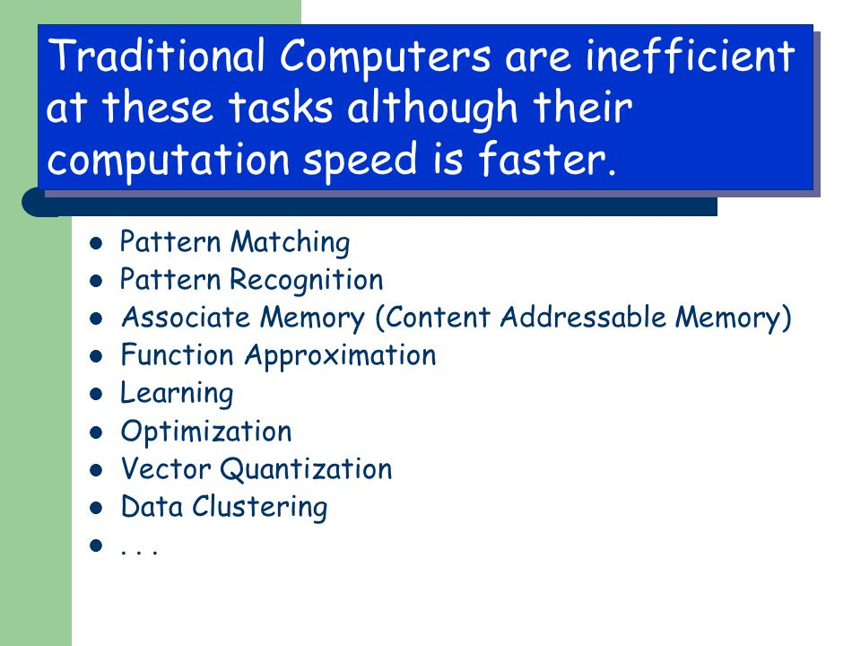 Traditional Computers are inefficient at these tasks although their computation speed is faster.