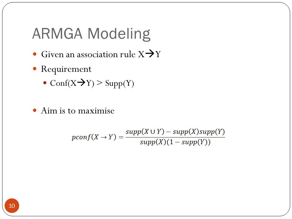 ARMGA Modeling Given an association rule XY Requirement