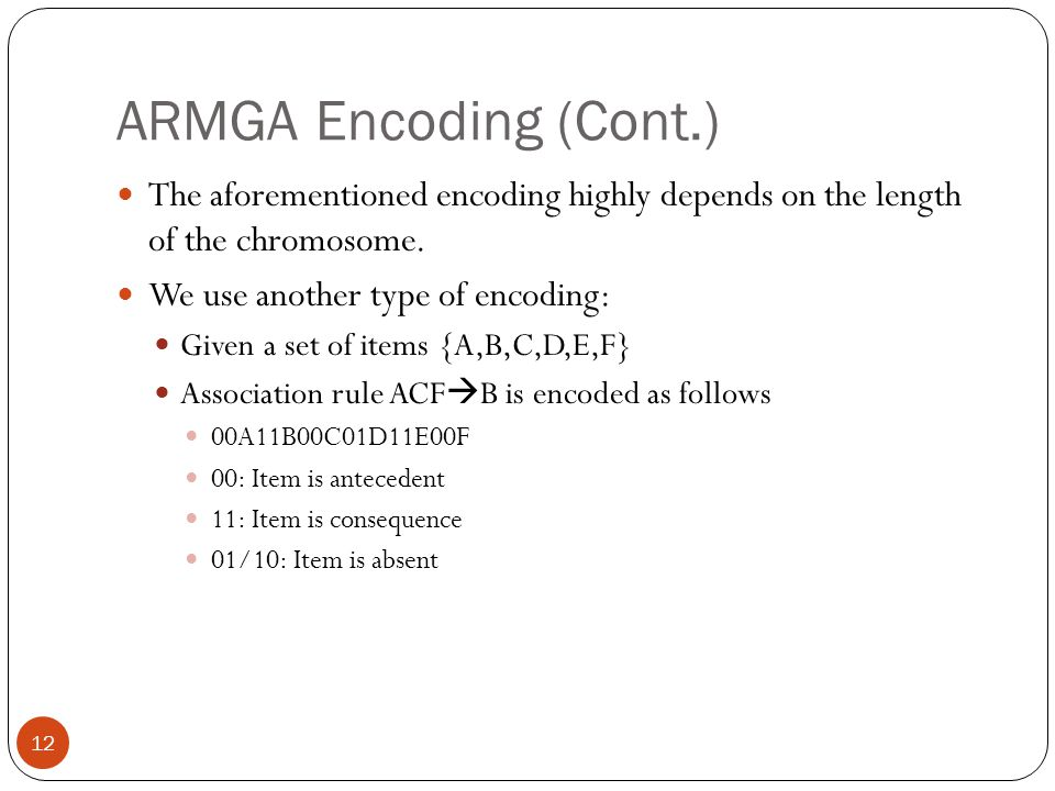 ARMGA Encoding (Cont.) The aforementioned encoding highly depends on the length of the chromosome.