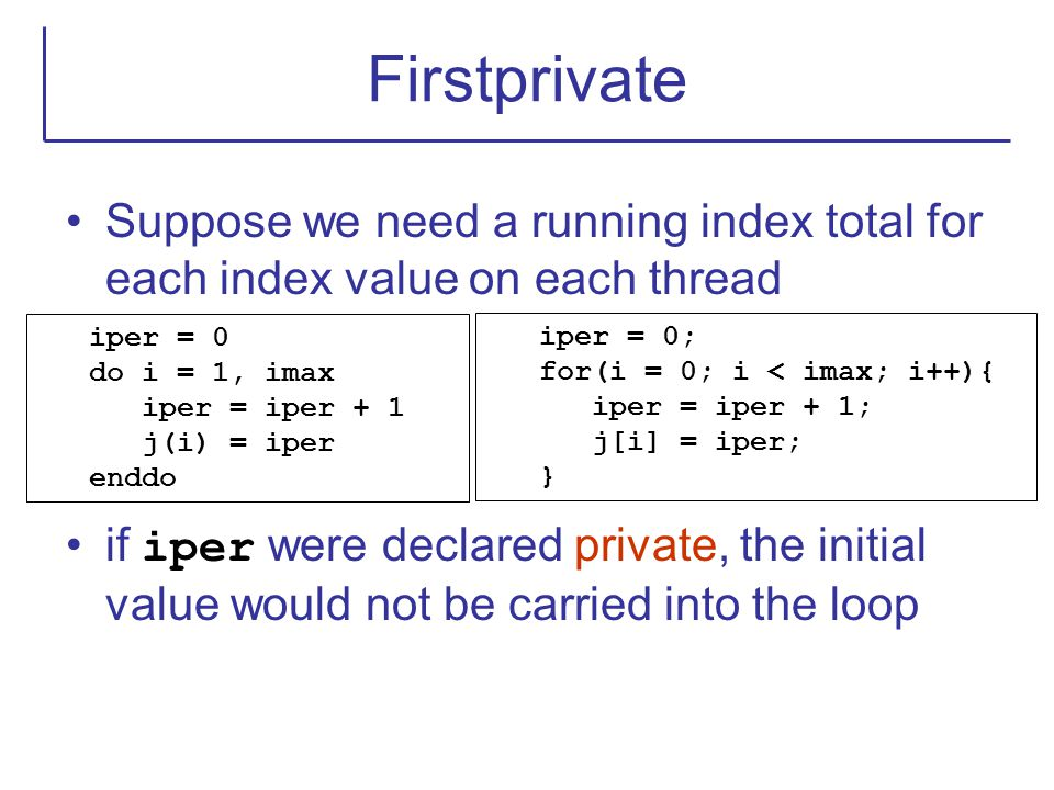 Firstprivate Suppose we need a running index total for each index value on each thread.