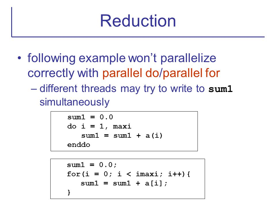 Reduction following example won't parallelize correctly with parallel do/parallel for. different threads may try to write to sum1 simultaneously.
