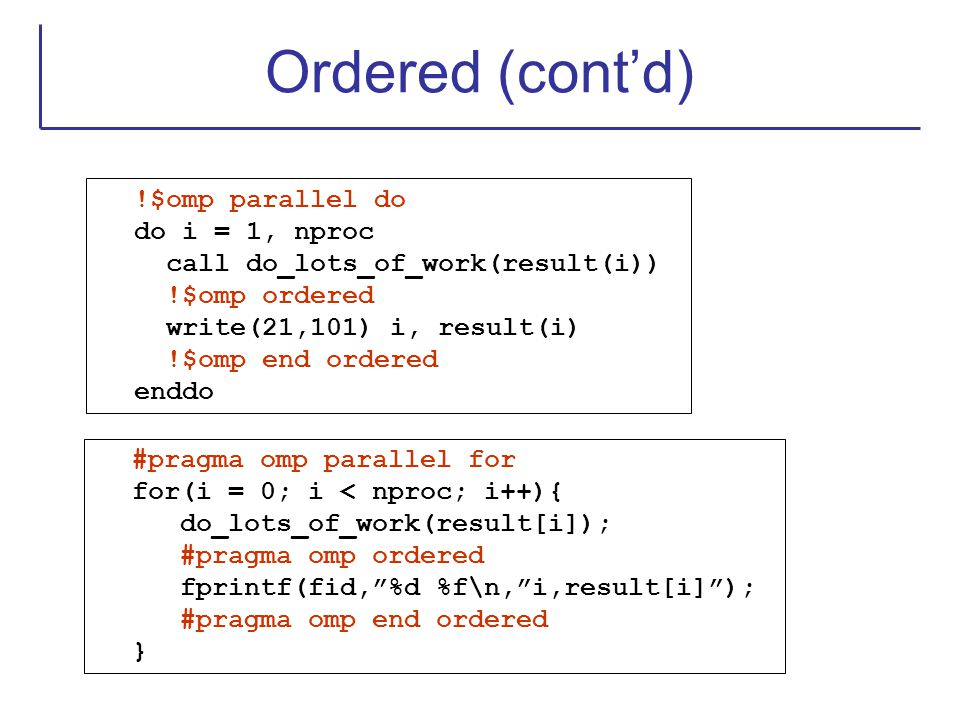 Ordered (cont'd) !$omp parallel do do i = 1, nproc