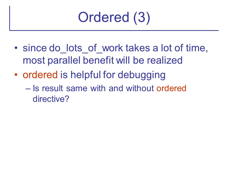 Ordered (3) since do_lots_of_work takes a lot of time, most parallel benefit will be realized. ordered is helpful for debugging.