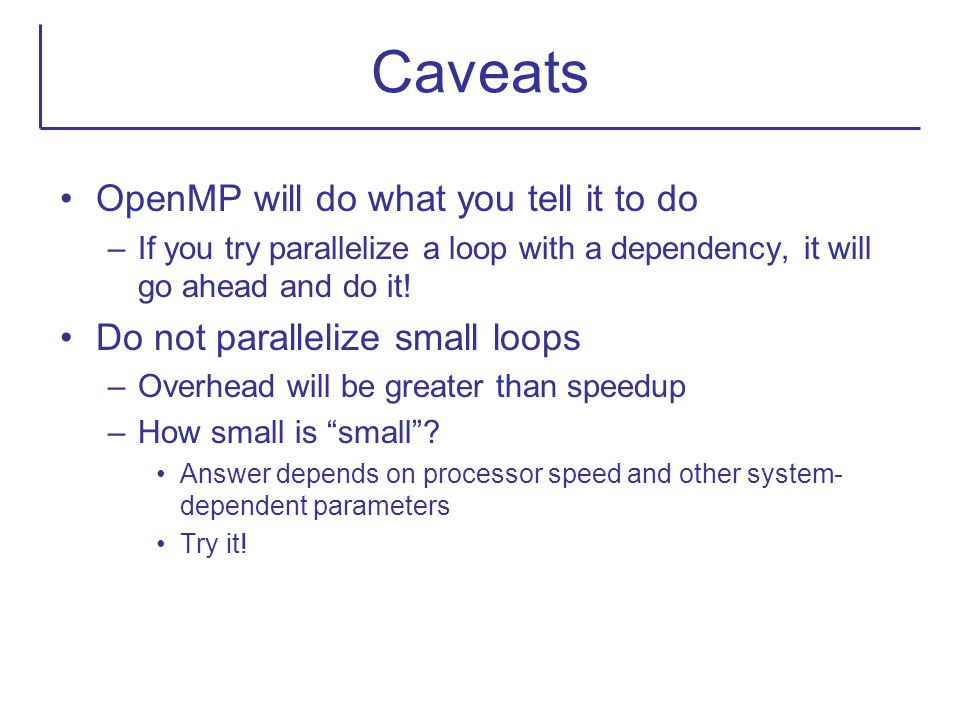 Caveats OpenMP will do what you tell it to do
