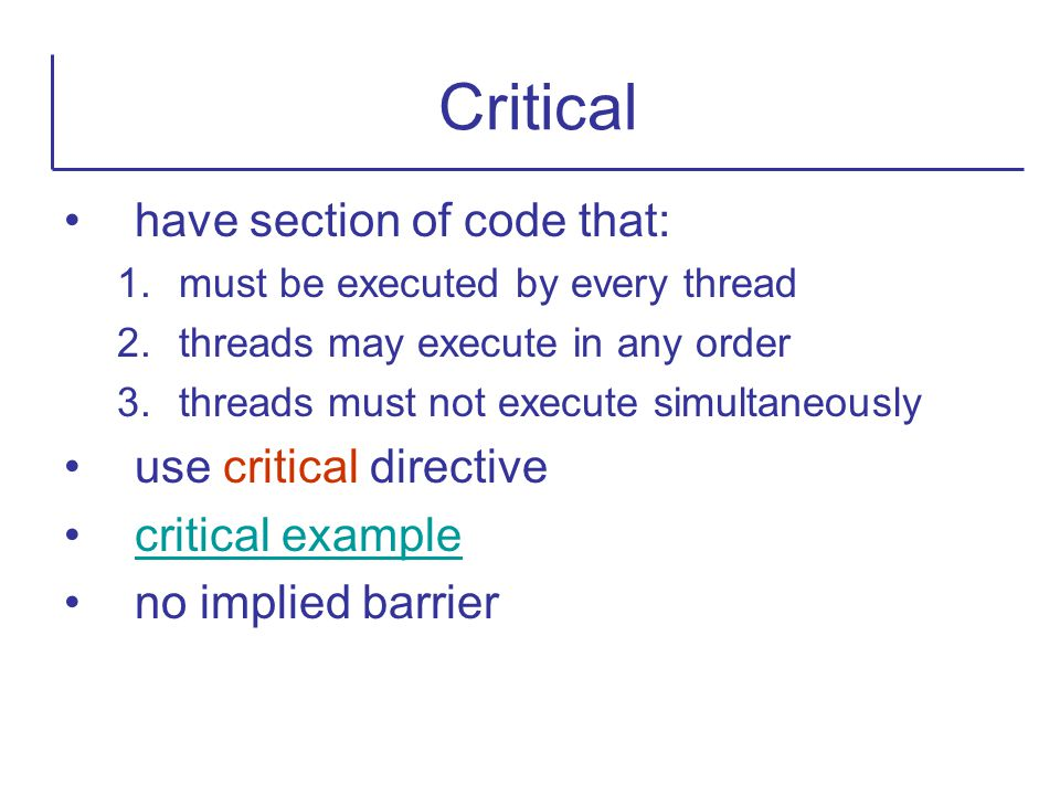 Critical have section of code that: use critical directive