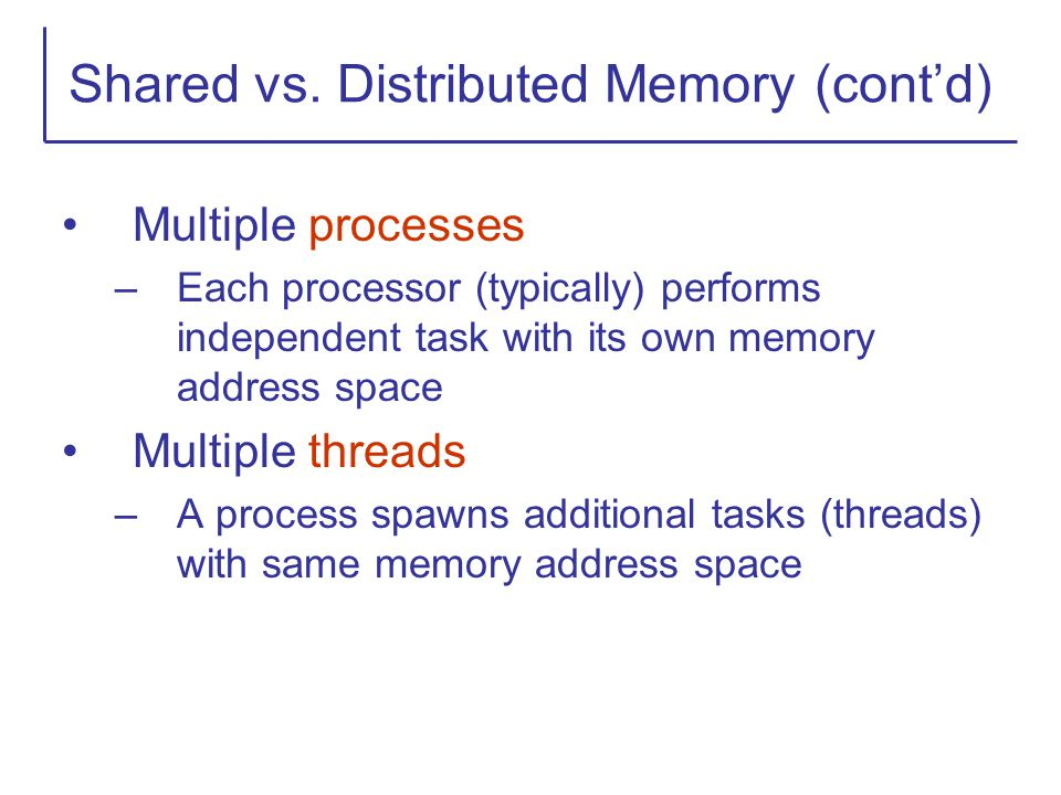 Shared vs. Distributed Memory (cont'd)