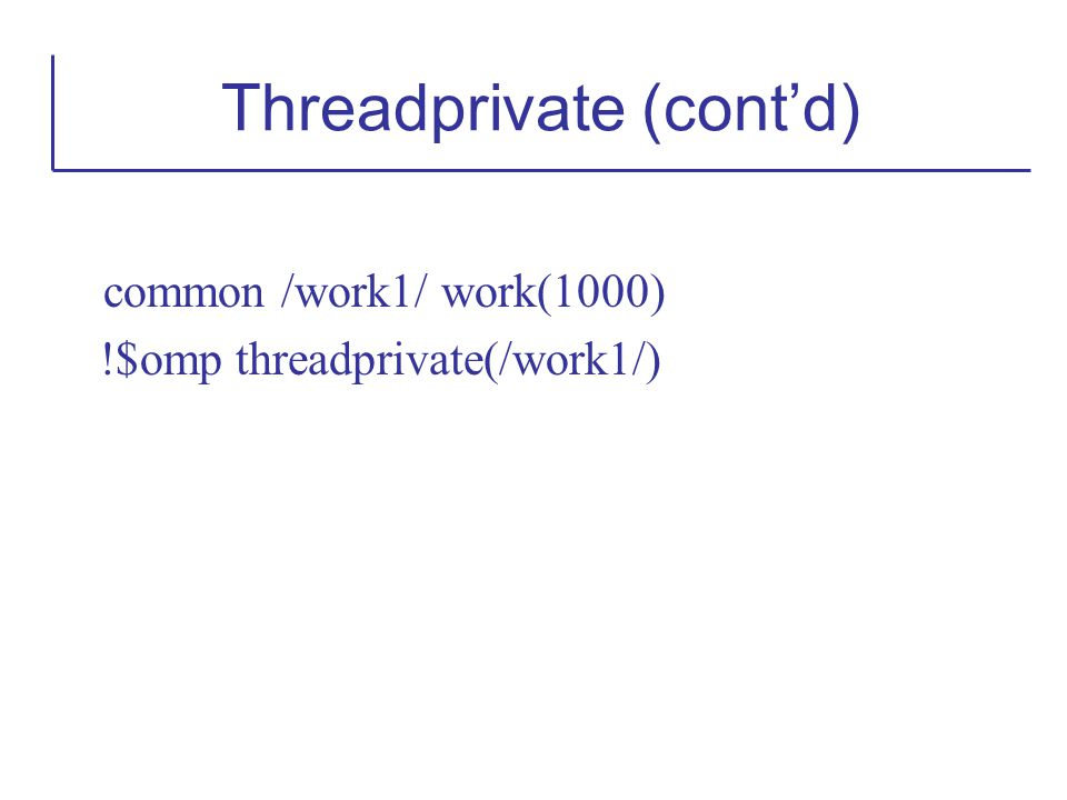 Threadprivate (cont'd)
