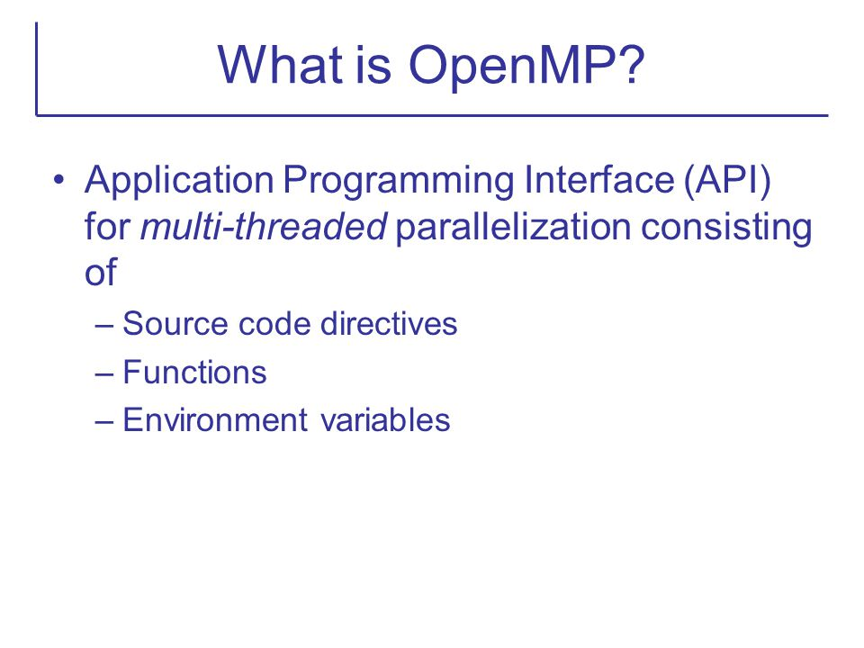 What is OpenMP Application Programming Interface (API) for multi-threaded parallelization consisting of.