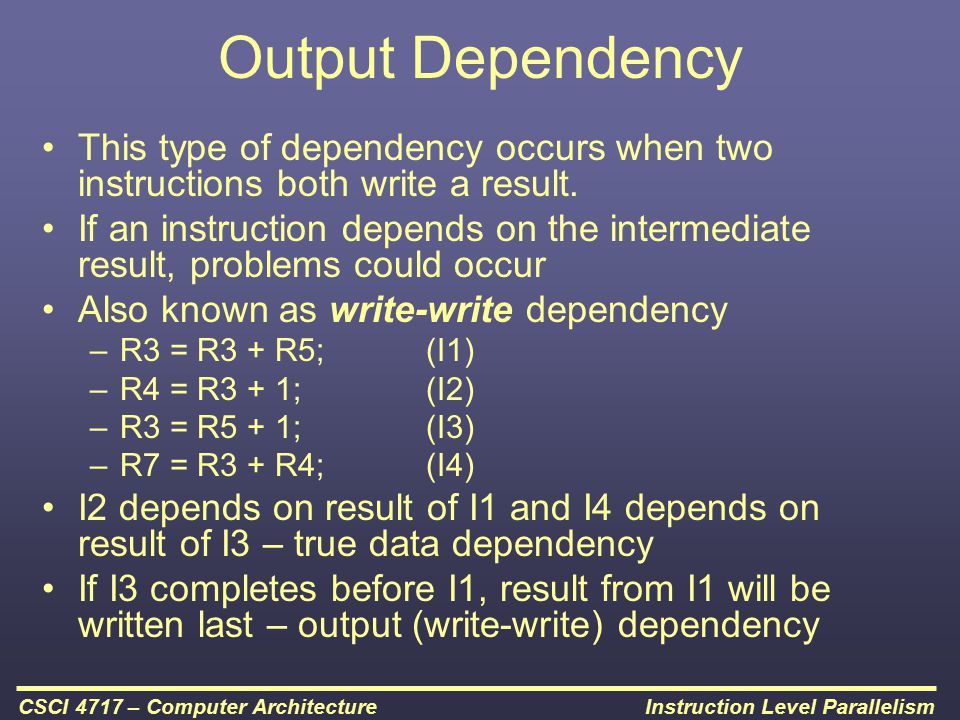 Output Dependency This type of dependency occurs when two instructions both write a result.