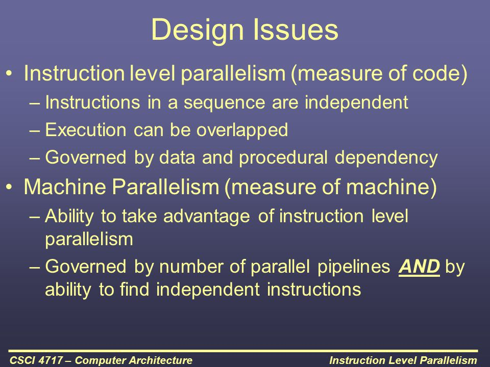 Design Issues Instruction level parallelism (measure of code)