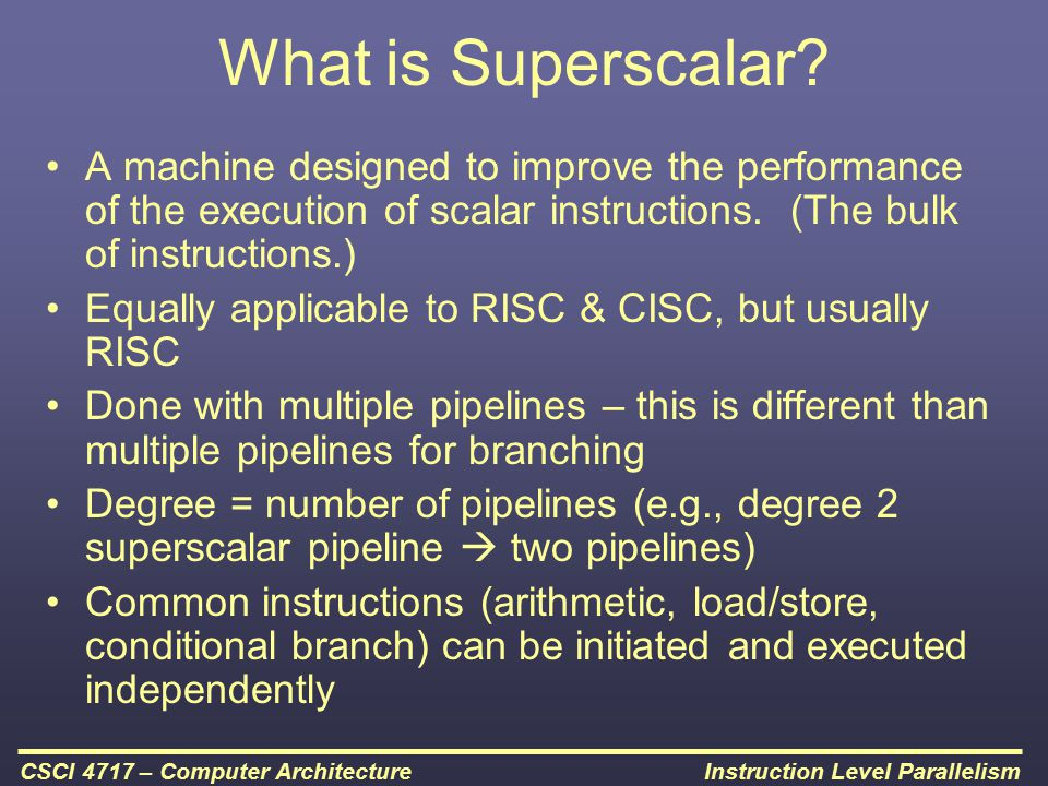 What is Superscalar A machine designed to improve the performance of the execution of scalar instructions. (The bulk of instructions.)