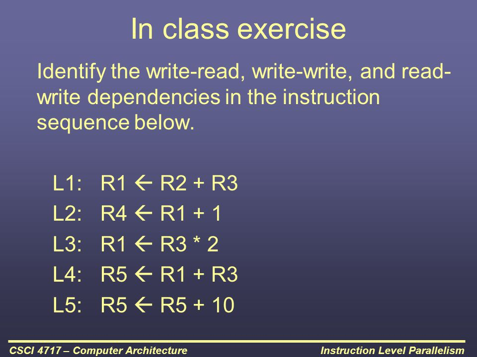 In class exercise Identify the write-read, write-write, and read-write dependencies in the instruction sequence below.