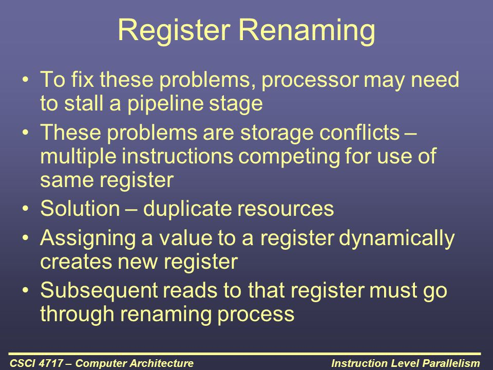 Register Renaming To fix these problems, processor may need to stall a pipeline stage.
