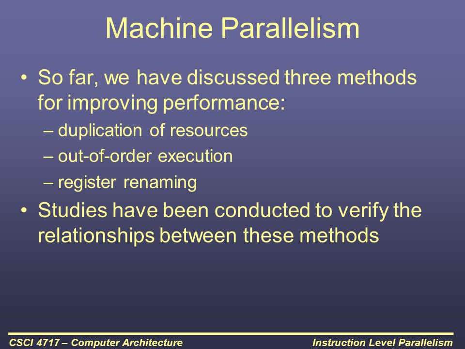 Machine Parallelism So far, we have discussed three methods for improving performance: duplication of resources.