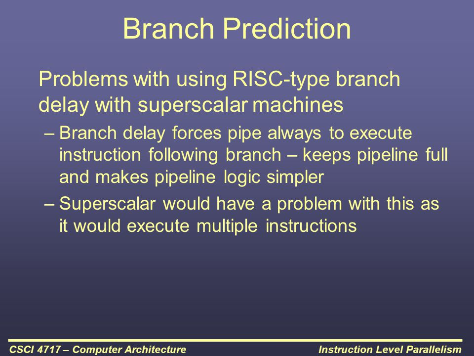 Branch Prediction Problems with using RISC-type branch delay with superscalar machines.