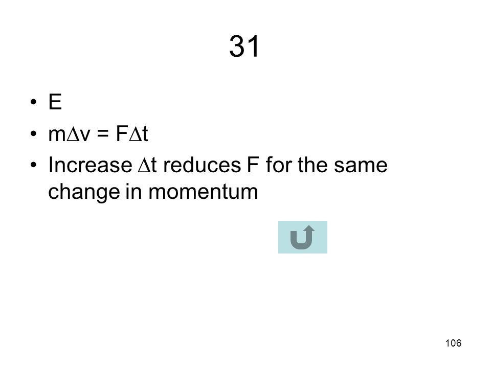 31 E mv = Ft Increase t reduces F for the same change in momentum