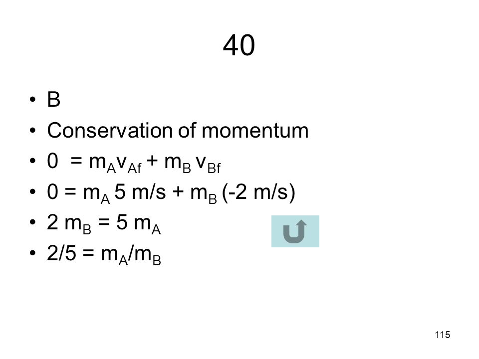 40 B Conservation of momentum 0 = mAvAf + mB vBf