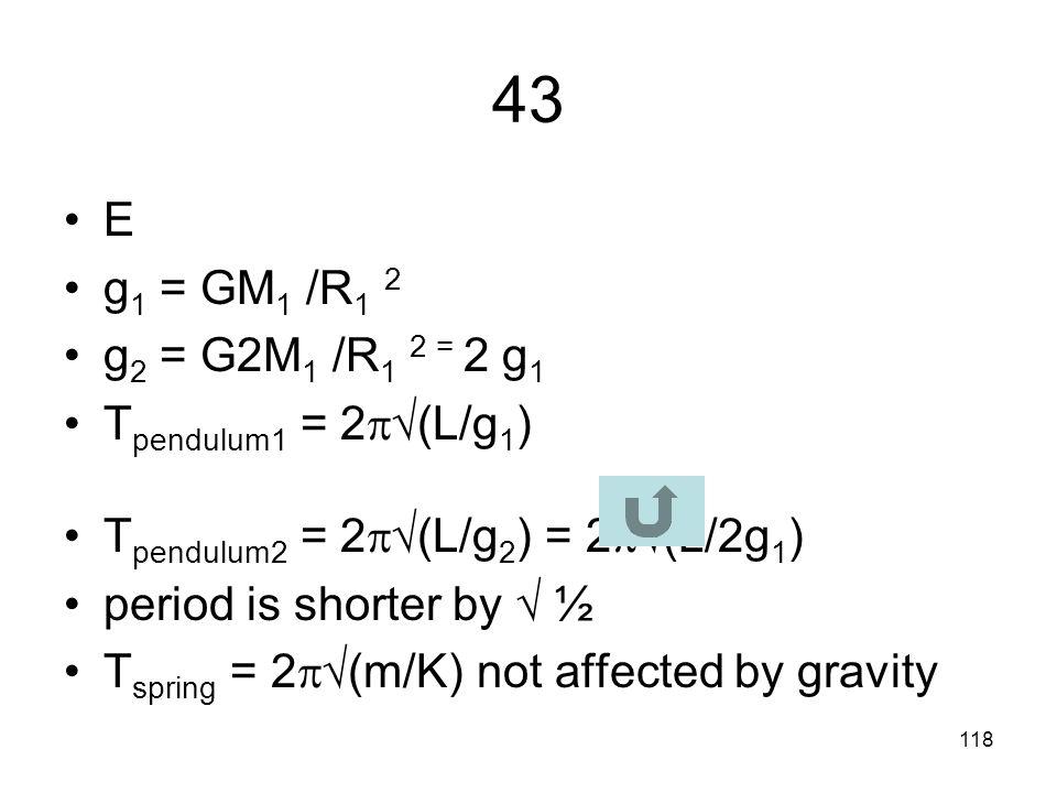 43 E g1 = GM1 /R1 2 g2 = G2M1 /R1 2 = 2 g1 Tpendulum1 = 2(L/g1)