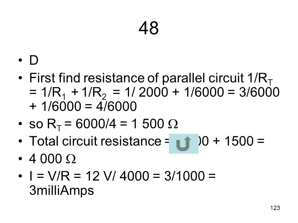 48 D. First find resistance of parallel circuit 1/RT = 1/R1 + 1/R2 = 1/ 2000 + 1/6000 = 3/6000 + 1/6000 = 4/6000.