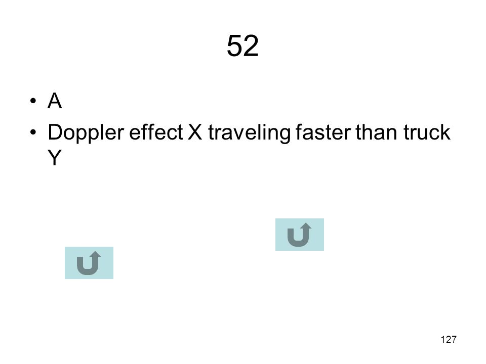 52 A Doppler effect X traveling faster than truck Y